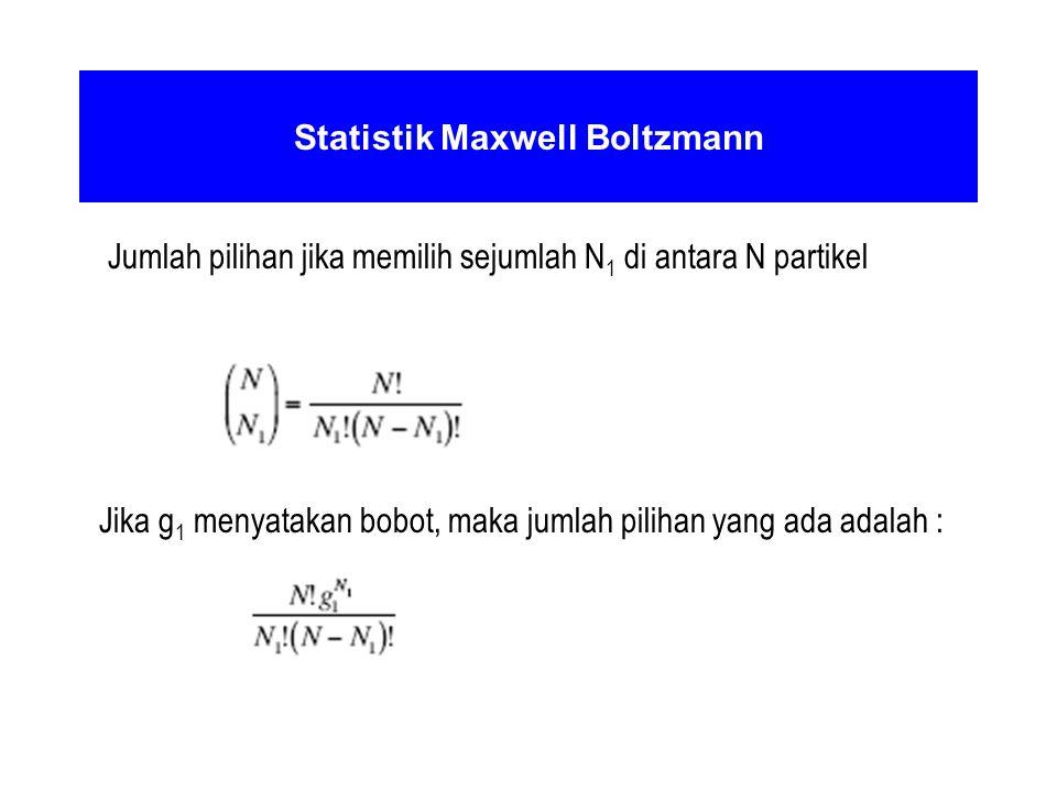 Statistik Maxwell Boltzmann Jumlah pilihan jika memilih sejumlah N 1 di antara N partikel Jika g 1 menyatakan bobot, maka jumlah pilihan yang ada adal