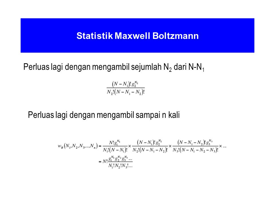 Statistik Maxwell Boltzmann Perluas lagi dengan mengambil sejumlah N 2 dari N-N 1 Perluas lagi dengan mengambil sampai n kali