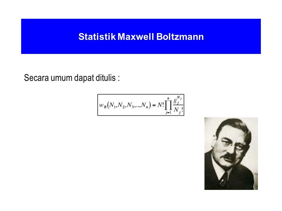Statistik Maxwell Boltzmann Secara umum dapat ditulis :