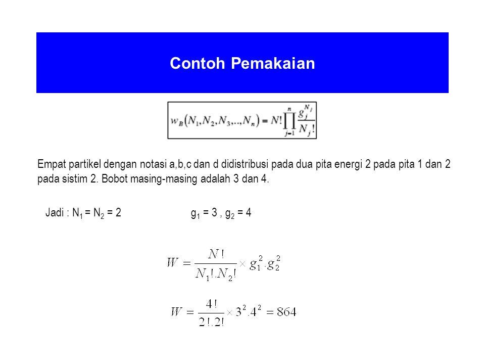 Contoh Pemakaian Empat partikel dengan notasi a,b,c dan d didistribusi pada dua pita energi 2 pada pita 1 dan 2 pada sistim 2. Bobot masing-masing ada
