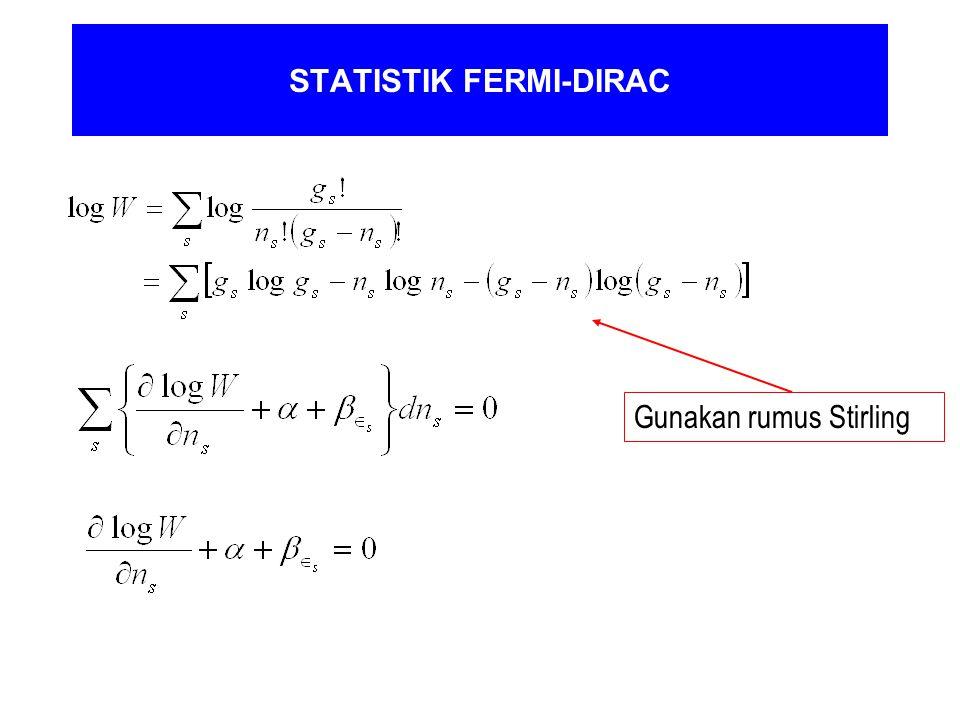STATISTIK FERMI-DIRAC Gunakan rumus Stirling