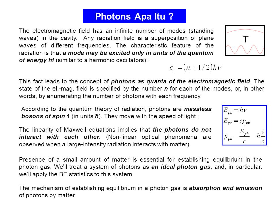 Photons Apa Itu ? The electromagnetic field has an infinite number of modes (standing waves) in the cavity. Any radiation field is a superposition of