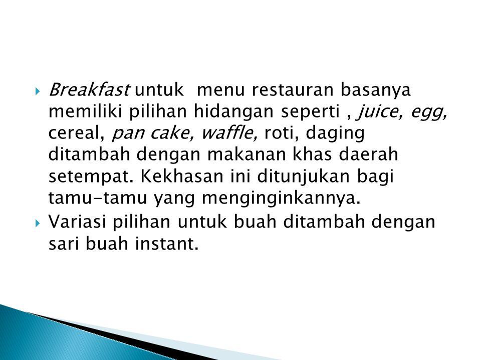  Breakfast untuk menu restauran basanya memiliki pilihan hidangan seperti, juice, egg, cereal, pan cake, waffle, roti, daging ditambah dengan makanan