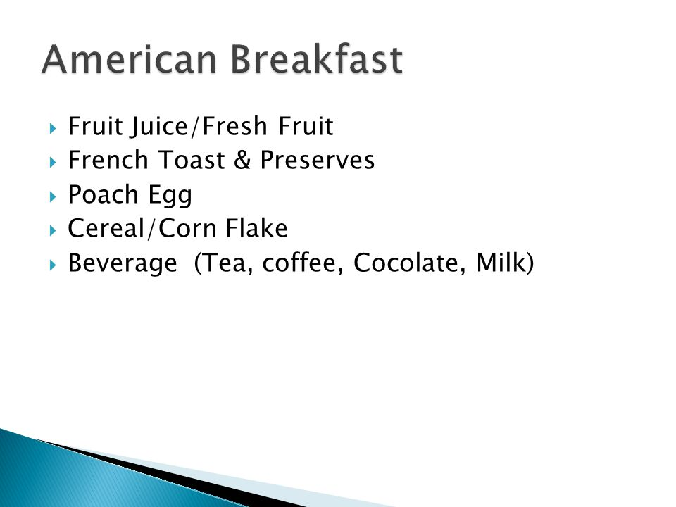 Fruit Juice/Fresh Fruit  French Toast & Preserves  Poach Egg  Cereal/Corn Flake  Beverage (Tea, coffee, Cocolate, Milk)