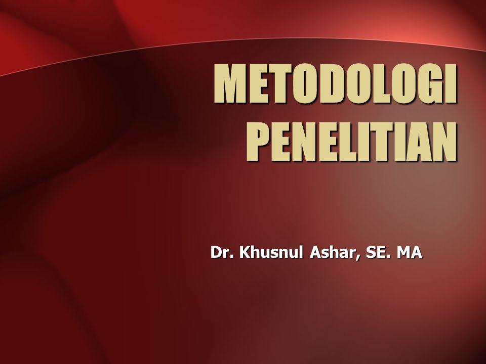 METODOLOGI PENELITIAN Dr. Khusnul Ashar, SE. MA