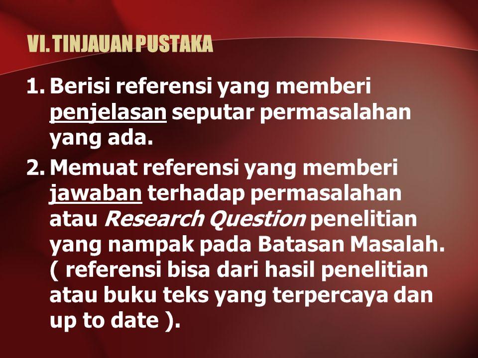 VI. TINJAUAN PUSTAKA 1.Berisi referensi yang memberi penjelasan seputar permasalahan yang ada. 2.Memuat referensi yang memberi jawaban terhadap permas