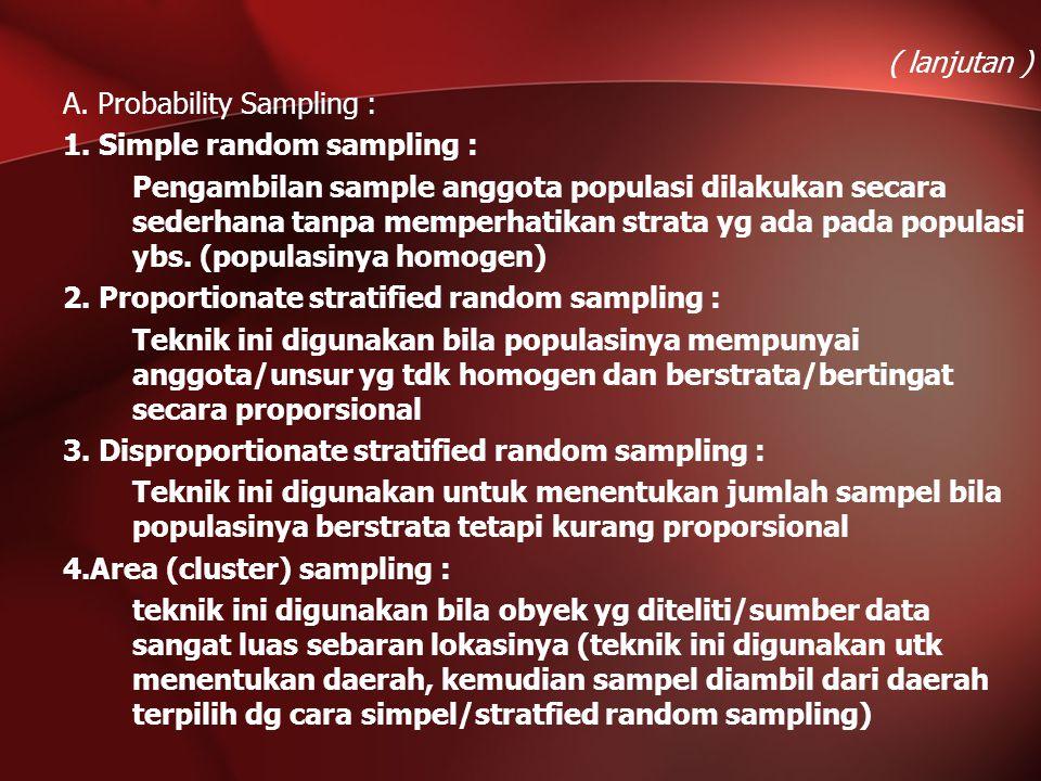 ( lanjutan ) A. Probability Sampling : 1. Simple random sampling : Pengambilan sample anggota populasi dilakukan secara sederhana tanpa memperhatikan