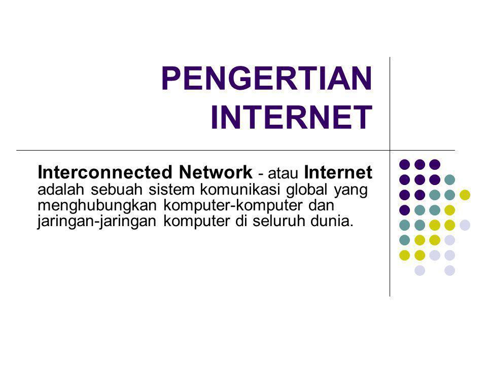 PENGERTIAN INTERNET Interconnected Network - atau Internet adalah sebuah sistem komunikasi global yang menghubungkan komputer-komputer dan jaringan-ja