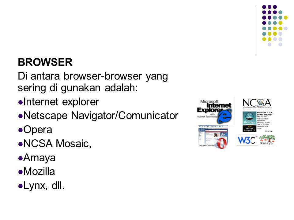BROWSER Di antara browser-browser yang sering di gunakan adalah: Internet explorer Netscape Navigator/Comunicator Opera NCSA Mosaic, Amaya Mozilla Lynx, dll.