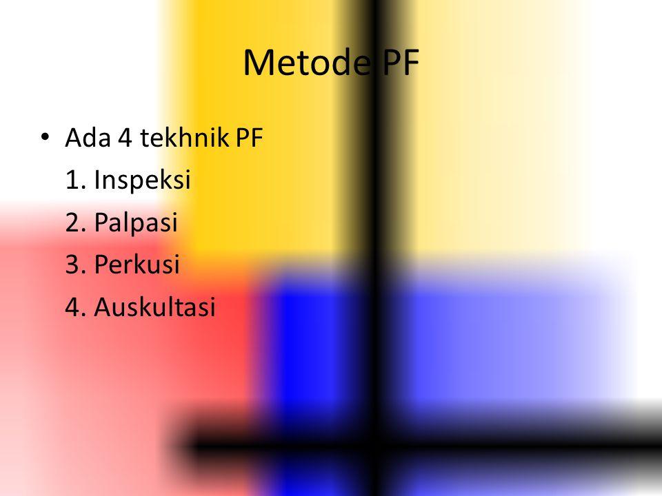 Metode PF Ada 4 tekhnik PF 1. Inspeksi 2. Palpasi 3. Perkusi 4. Auskultasi