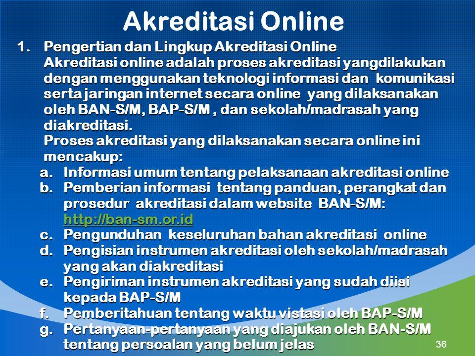 Akreditasi Online 1.Pengertian dan Lingkup Akreditasi Online Akreditasi online adalah proses akreditasi yangdilakukan dengan menggunakan teknologi inf