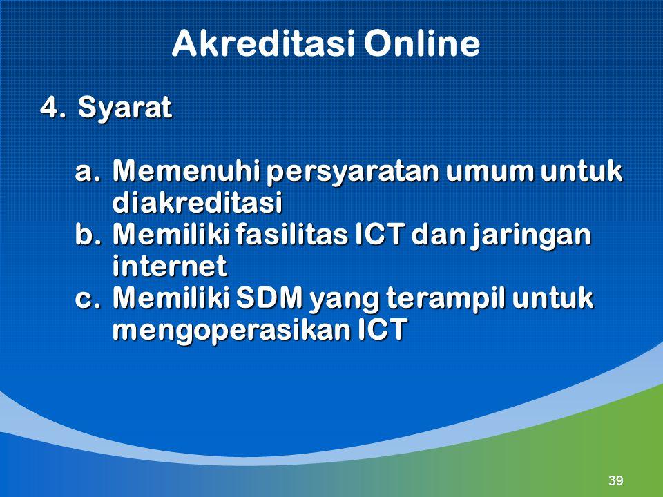 Akreditasi Online 4.Syarat a.Memenuhi persyaratan umum untuk diakreditasi b.Memiliki fasilitas ICT dan jaringan internet c.Memiliki SDM yang terampil