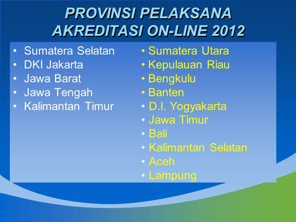 PROVINSI PELAKSANA AKREDITASI ON-LINE 2012 Sumatera Selatan DKI Jakarta Jawa Barat Jawa Tengah Kalimantan Timur Sumatera Utara Kepulauan Riau Bengkulu