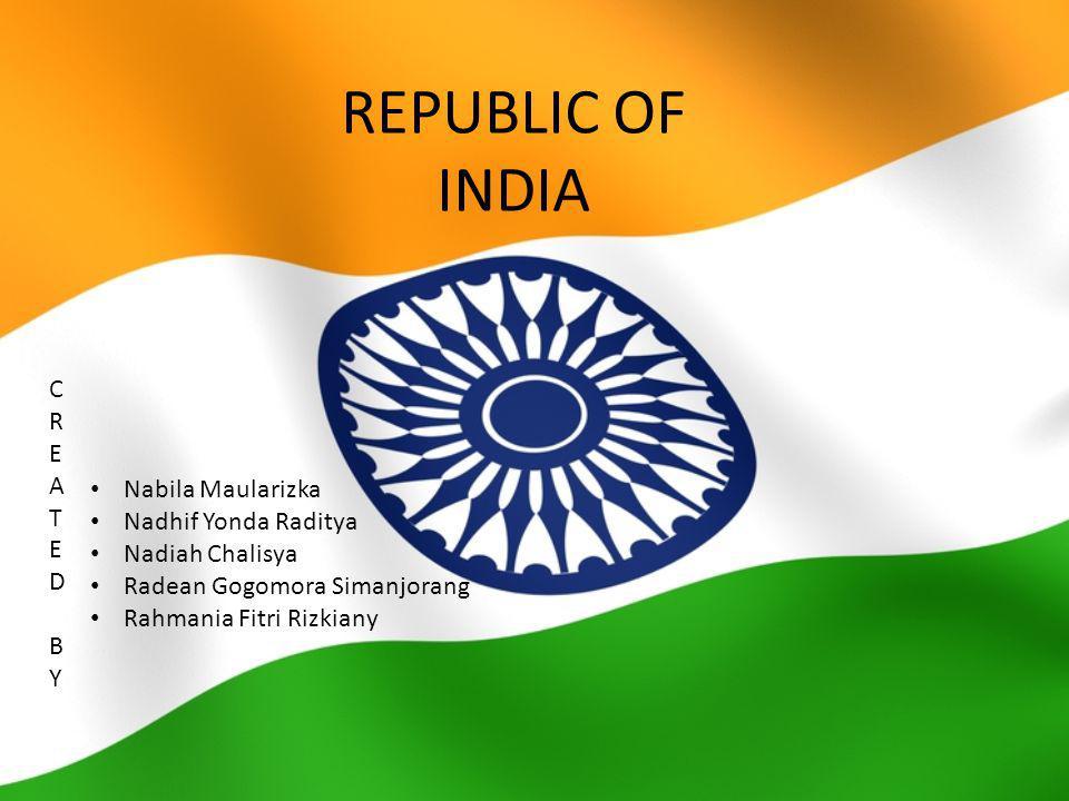 REPUBLIC OF INDIA CREATED BYCREATED BY Nabila Maularizka Nadhif Yonda Raditya Nadiah Chalisya Radean Gogomora Simanjorang Rahmania Fitri Rizkiany
