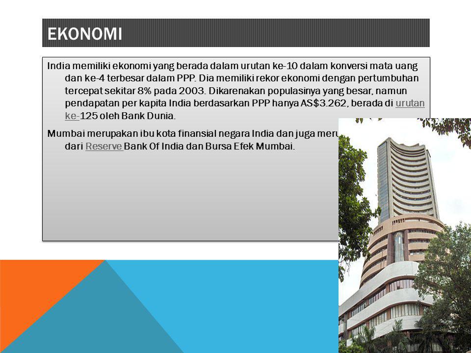 EKONOMI India memiliki ekonomi yang berada dalam urutan ke-10 dalam konversi mata uang dan ke-4 terbesar dalam PPP. Dia memiliki rekor ekonomi dengan