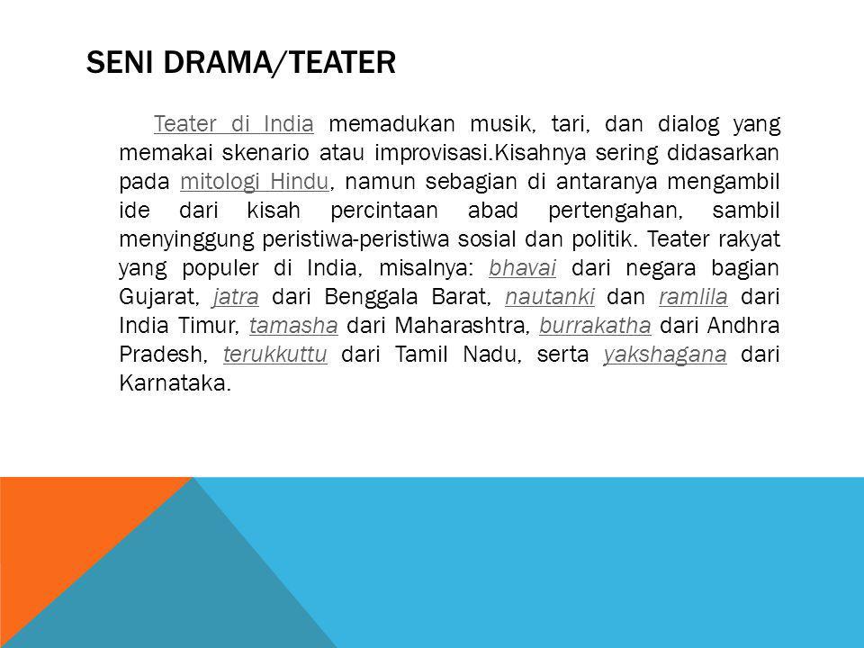SENI DRAMA/TEATER Teater di IndiaTeater di India memadukan musik, tari, dan dialog yang memakai skenario atau improvisasi.Kisahnya sering didasarkan p