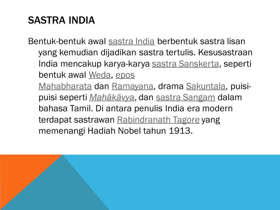 SASTRA INDIA Bentuk-bentuk awal sastra India berbentuk sastra lisan yang kemudian dijadikan sastra tertulis. Kesusastraan India mencakup karya-karya s