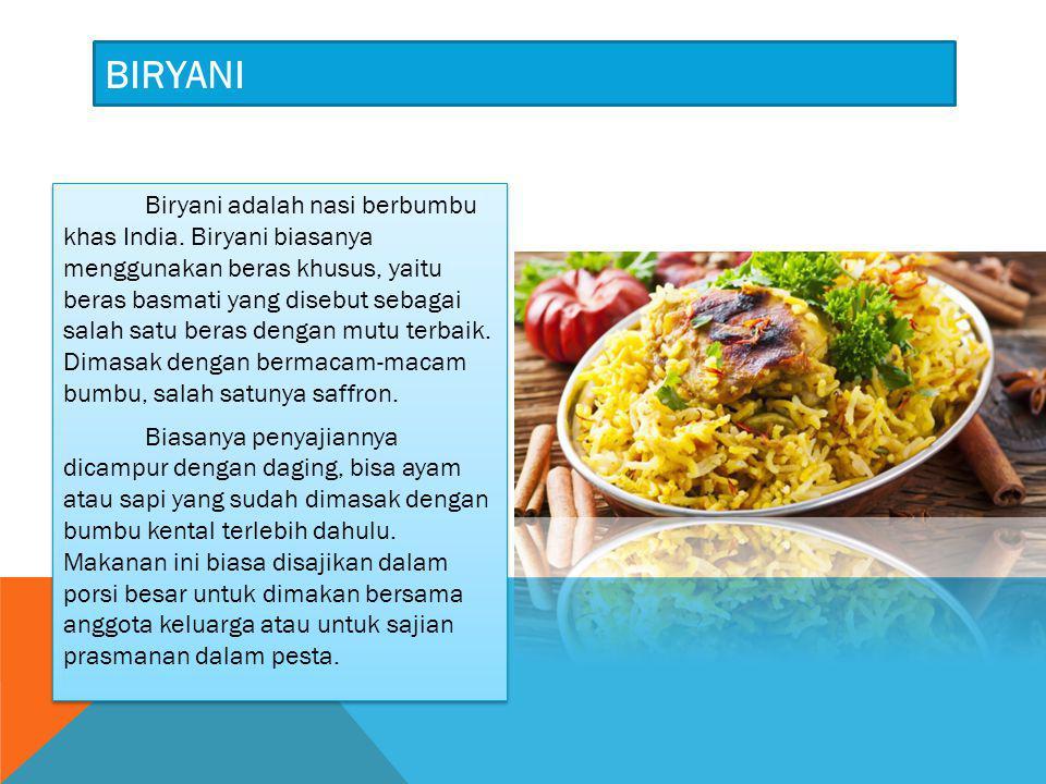BIRYANI Biryani adalah nasi berbumbu khas India. Biryani biasanya menggunakan beras khusus, yaitu beras basmati yang disebut sebagai salah satu beras