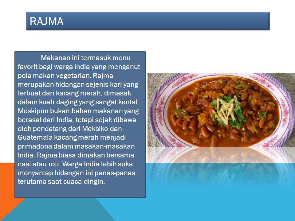 RAJMA Makanan ini termasuk menu favorit bagi warga India yang menganut pola makan vegetarian. Rajma merupakan hidangan sejenis kari yang terbuat dari