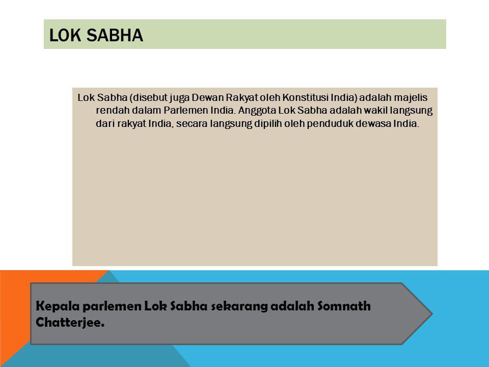 LOK SABHA Lok Sabha (disebut juga Dewan Rakyat oleh Konstitusi India) adalah majelis rendah dalam Parlemen India. Anggota Lok Sabha adalah wakil langs