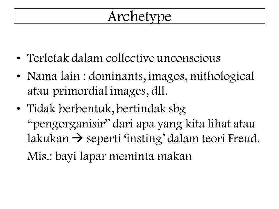 Archetype Terletak dalam collective unconscious Nama lain : dominants, imagos, mithological atau primordial images, dll.