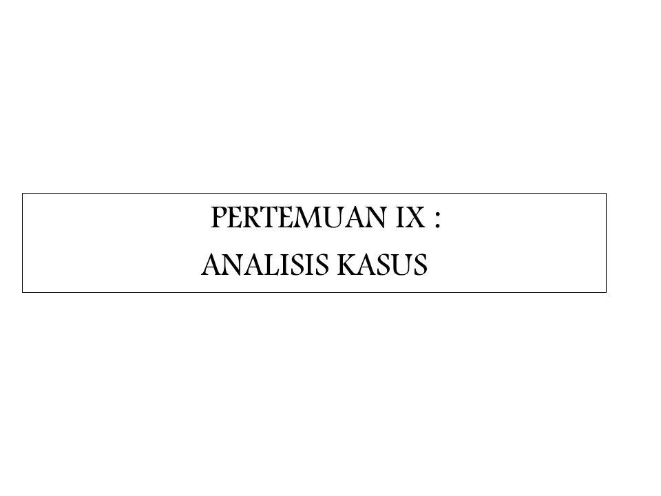 PERTEMUAN IX : ANALISIS KASUS