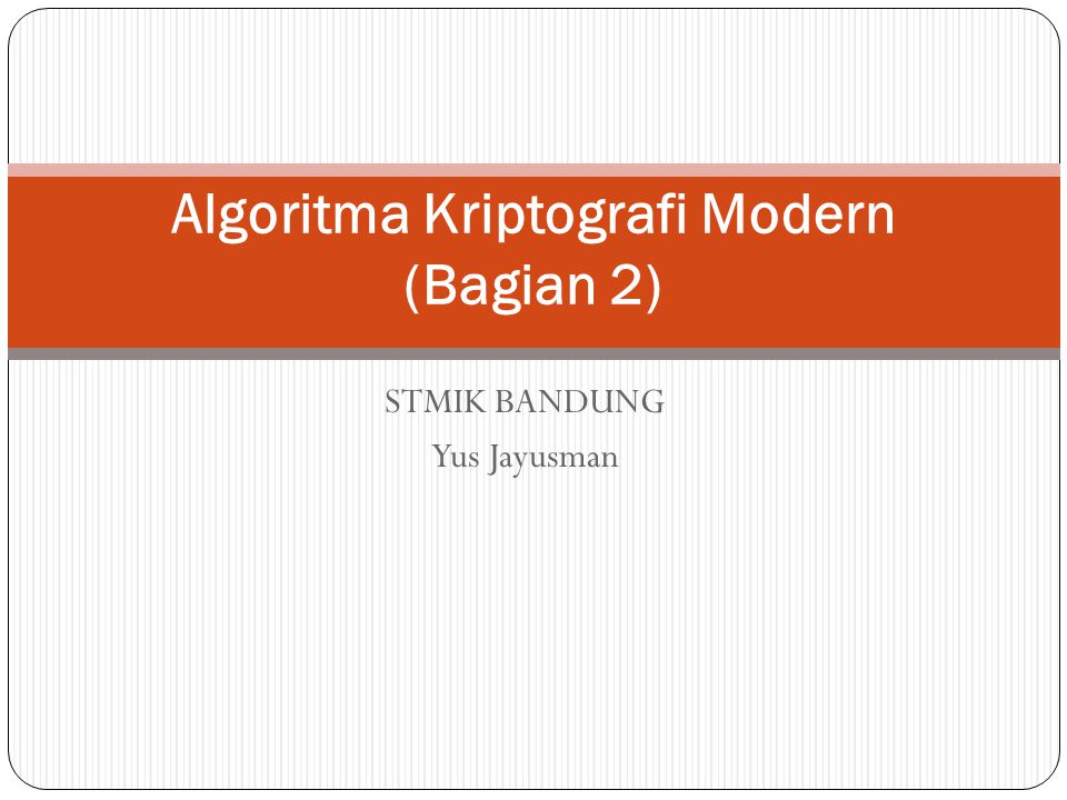 STMIK BANDUNG Yus Jayusman Algoritma Kriptografi Modern (Bagian 2)