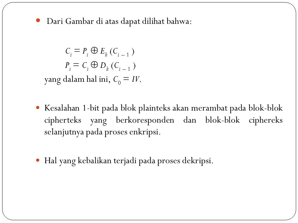Dari Gambar di atas dapat dilihat bahwa: C i = P i  E k (C i – 1 ) P i = C i  D k (C i – 1 ) yang dalam hal ini, C 0 = IV. Kesalahan 1-bit pada blok