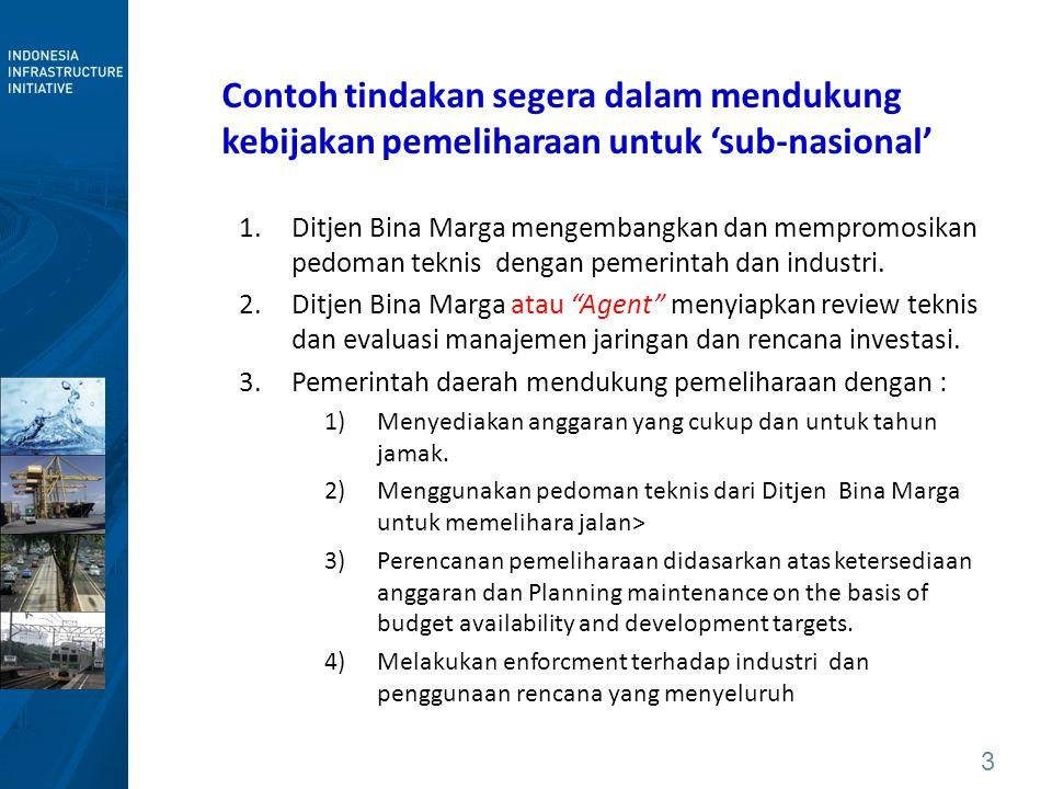 3 Contoh tindakan segera dalam mendukung kebijakan pemeliharaan untuk 'sub-nasional' 1.Ditjen Bina Marga mengembangkan dan mempromosikan pedoman tekni