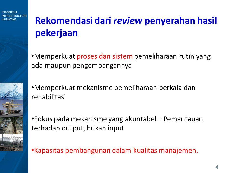 4 Rekomendasi dari review penyerahan hasil pekerjaan Memperkuat proses dan sistem pemeliharaan rutin yang ada maupun pengembangannya Memperkuat mekani