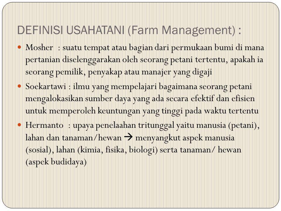 DEFINISI USAHATANI (Farm Management) : Mosher : suatu tempat atau bagian dari permukaan bumi di mana pertanian diselenggarakan oleh seorang petani ter