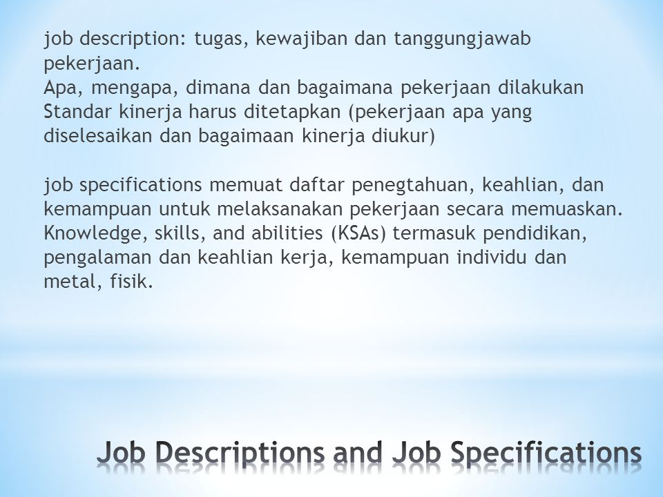 job description: tugas, kewajiban dan tanggungjawab pekerjaan. Apa, mengapa, dimana dan bagaimana pekerjaan dilakukan Standar kinerja harus ditetapkan