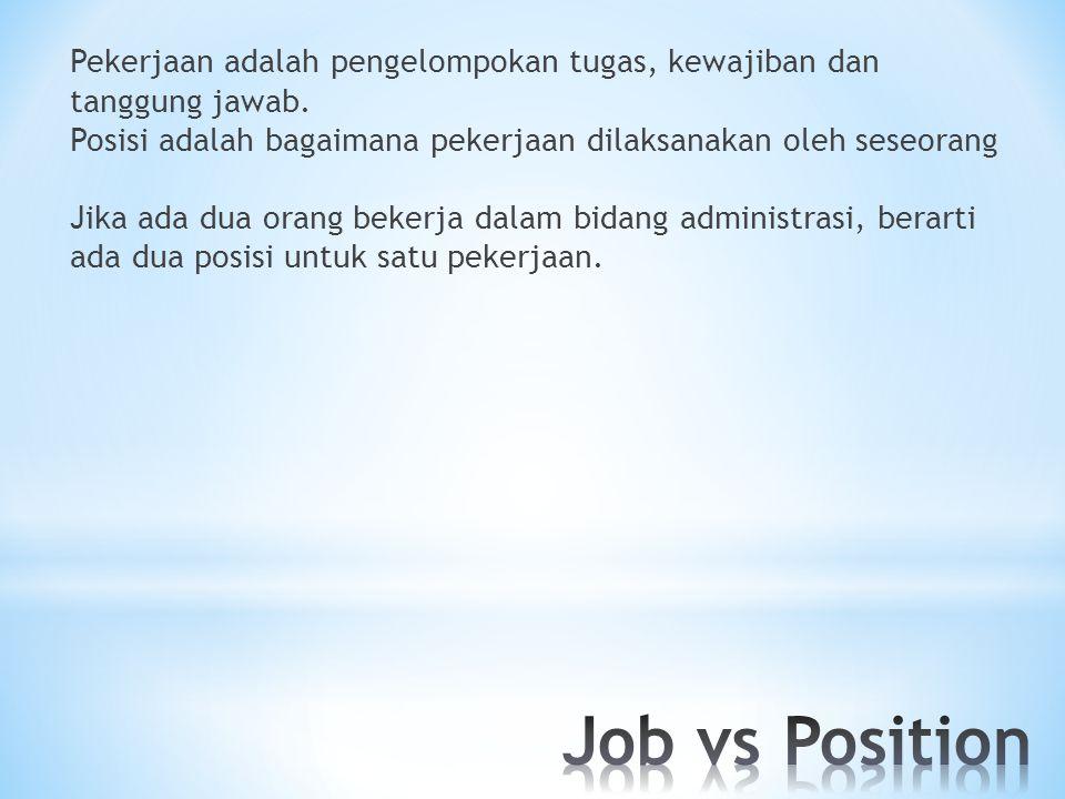 Pekerjaan adalah pengelompokan tugas, kewajiban dan tanggung jawab. Posisi adalah bagaimana pekerjaan dilaksanakan oleh seseorang Jika ada dua orang b