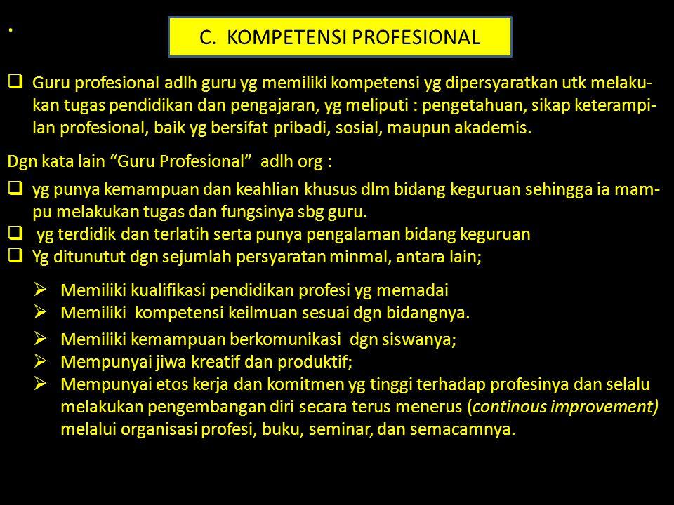 .  Guru profesional adlh guru yg memiliki kompetensi yg dipersyaratkan utk melaku- kan tugas pendidikan dan pengajaran, yg meliputi : pengetahuan, si