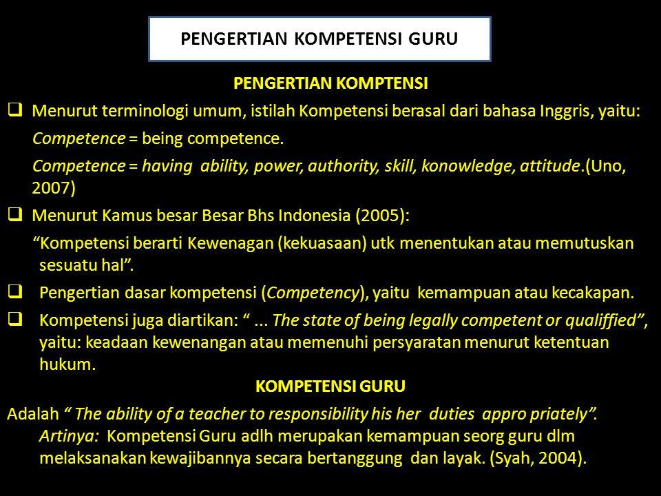 PENGERTIAN KOMPTENSI  Menurut terminologi umum, istilah Kompetensi berasal dari bahasa Inggris, yaitu: Competence = being competence. Competence = ha