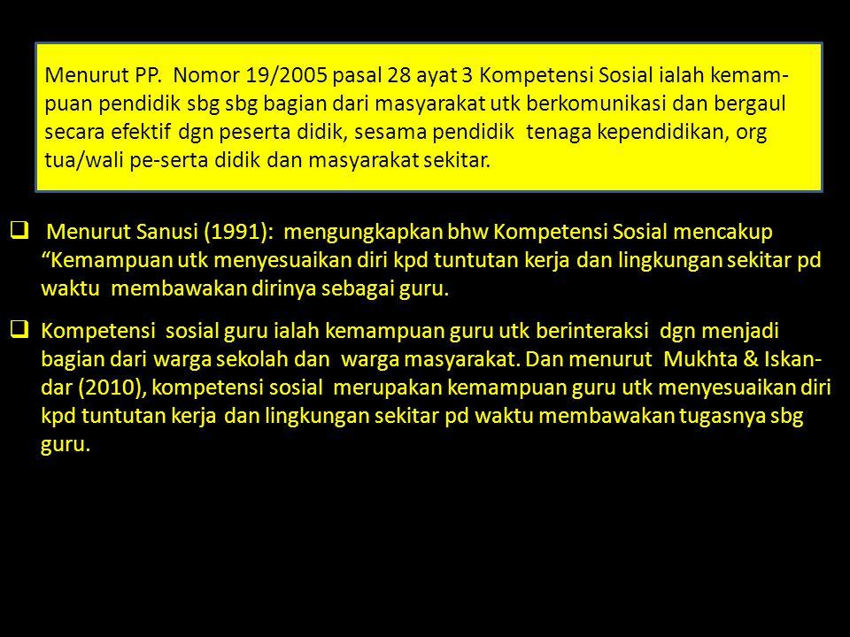 """ Menurut Sanusi (1991): mengungkapkan bhw Kompetensi Sosial mencakup """"Kemampuan utk menyesuaikan diri kpd tuntutan kerja dan lingkungan sekitar pd wa"""