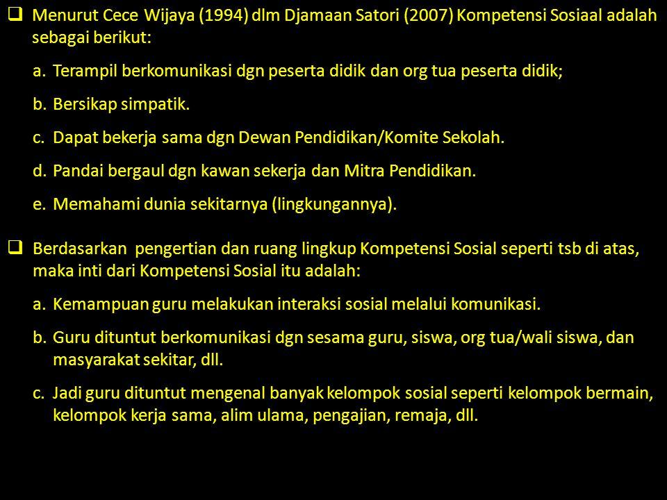  Menurut Cece Wijaya (1994) dlm Djamaan Satori (2007) Kompetensi Sosiaal adalah sebagai berikut: a.Terampil berkomunikasi dgn peserta didik dan org t