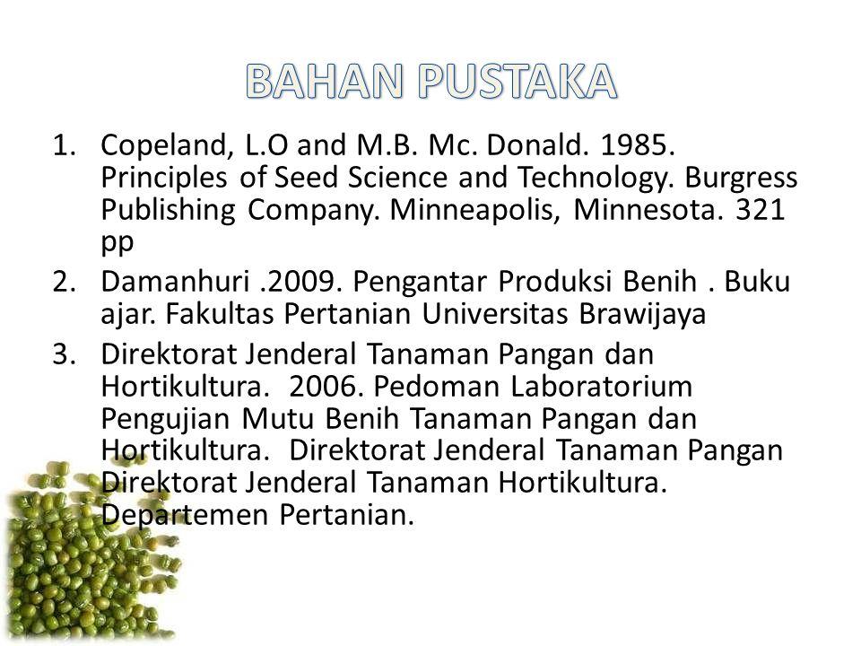 1.Copeland, L.O and M.B. Mc. Donald. 1985. Principles of Seed Science and Technology. Burgress Publishing Company. Minneapolis, Minnesota. 321 pp 2.Da