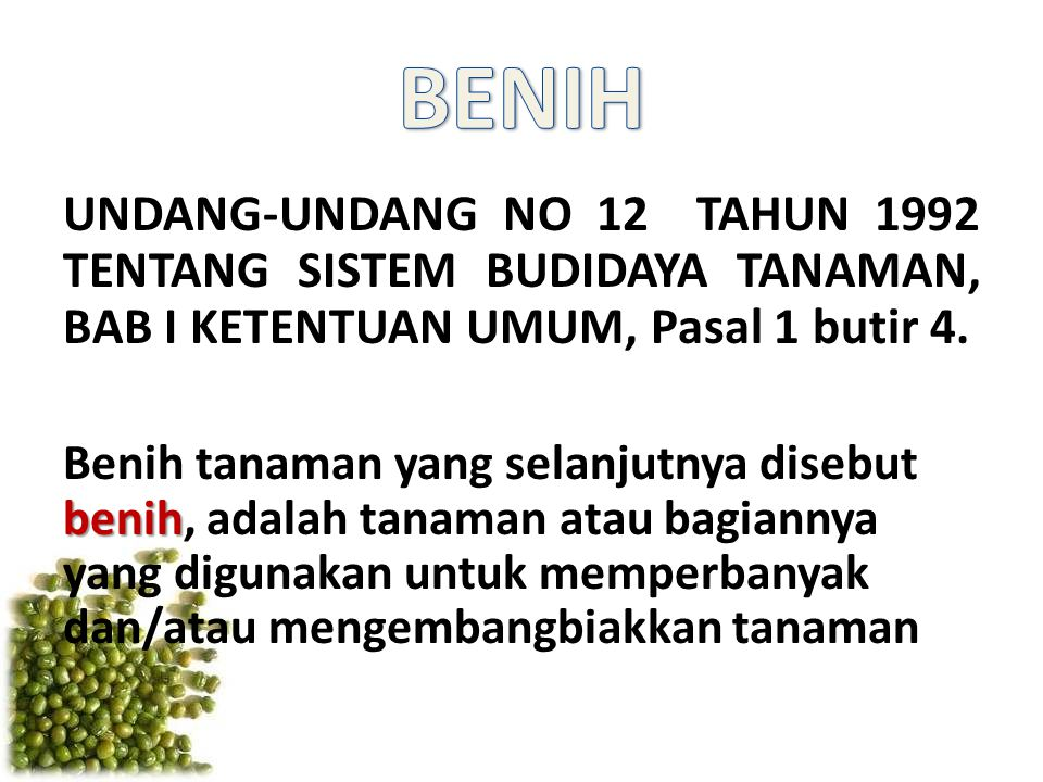 UNDANG-UNDANG NO 12 TAHUN 1992 TENTANG SISTEM BUDIDAYA TANAMAN, BAB I KETENTUAN UMUM, Pasal 1 butir 4. benih Benih tanaman yang selanjutnya disebut be