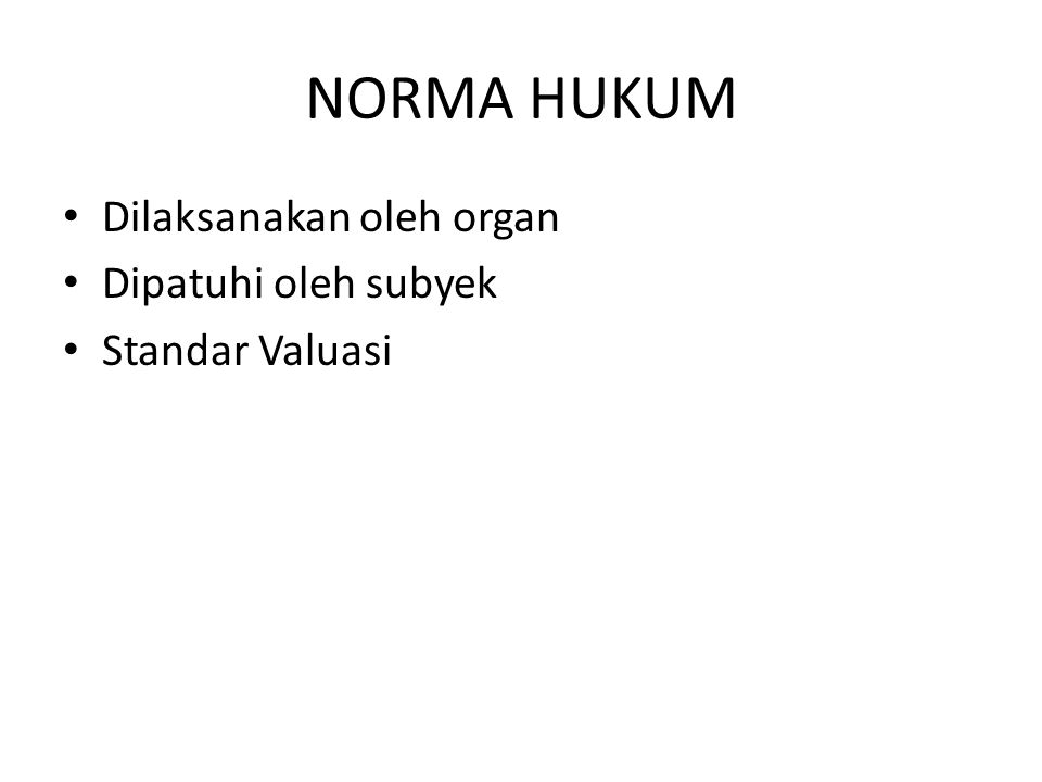NORMA HUKUM Dilaksanakan oleh organ Dipatuhi oleh subyek Standar Valuasi
