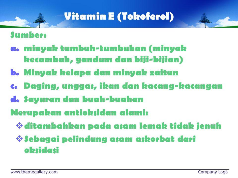 Vitamin E (Tokoferol) Sumber: a.minyak tumbuh-tumbuhan (minyak kecambah, gandum dan biji-bijian) b.Minyak kelapa dan minyak zaitun c.Daging, unggas, i