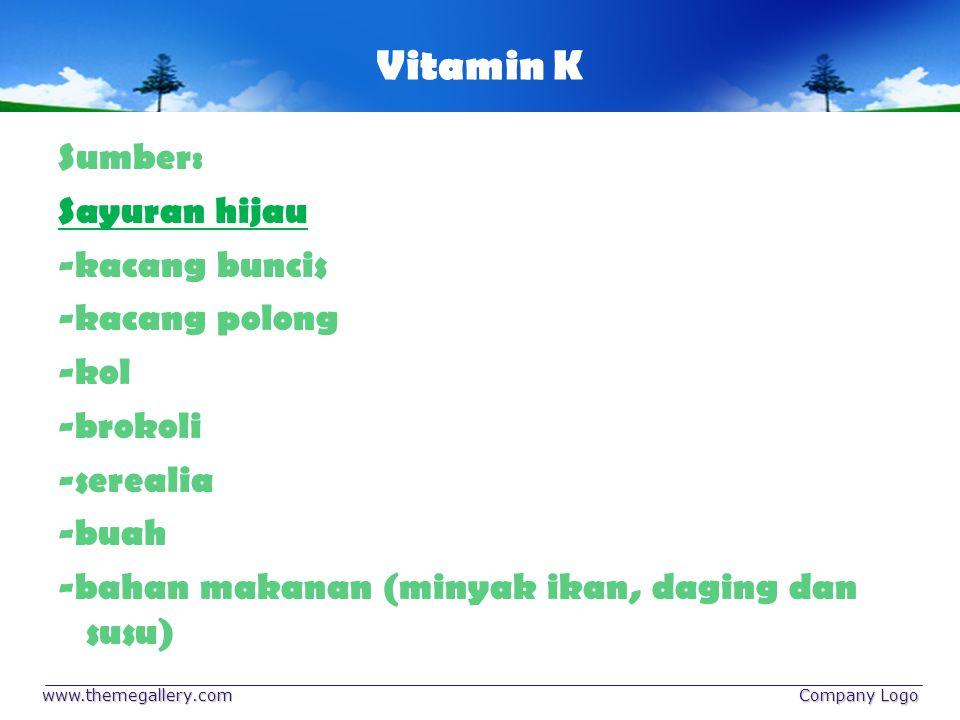 Vitamin K Sumber: Sayuran hijau -kacang buncis -kacang polong -kol -brokoli -serealia -buah -bahan makanan (minyak ikan, daging dan susu) www.themegal