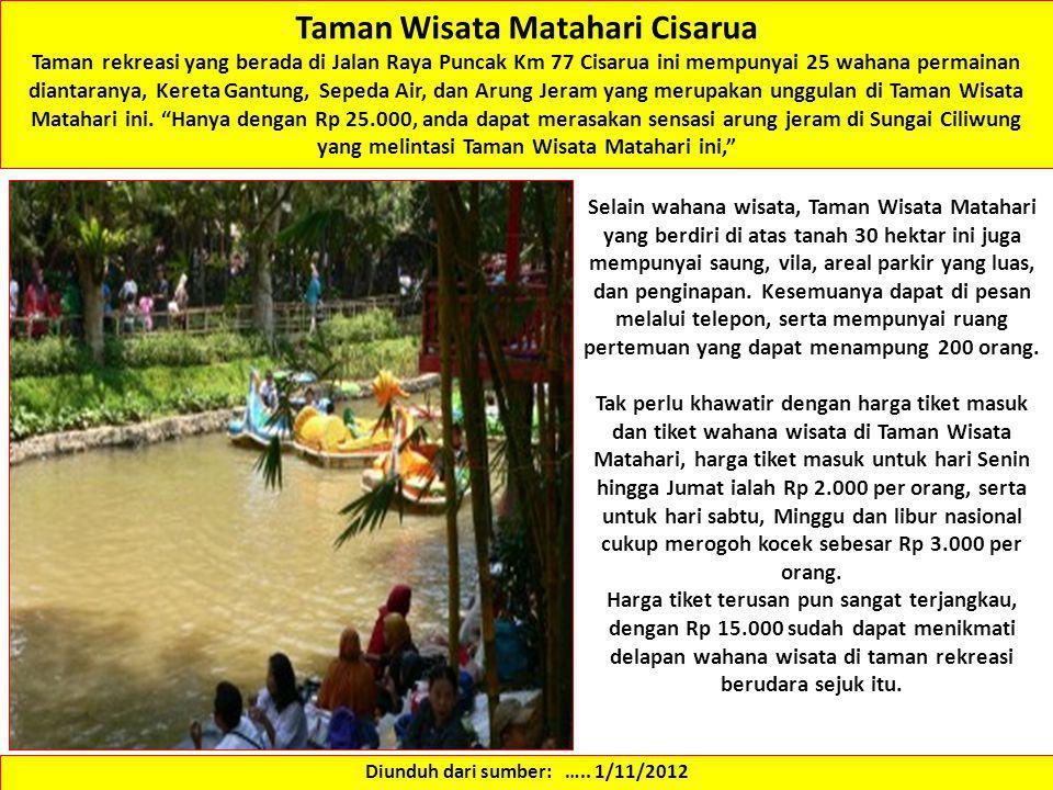 Taman Wisata Matahari Cisarua Taman rekreasi yang berada di Jalan Raya Puncak Km 77 Cisarua ini mempunyai 25 wahana permainan diantaranya, Kereta Gant