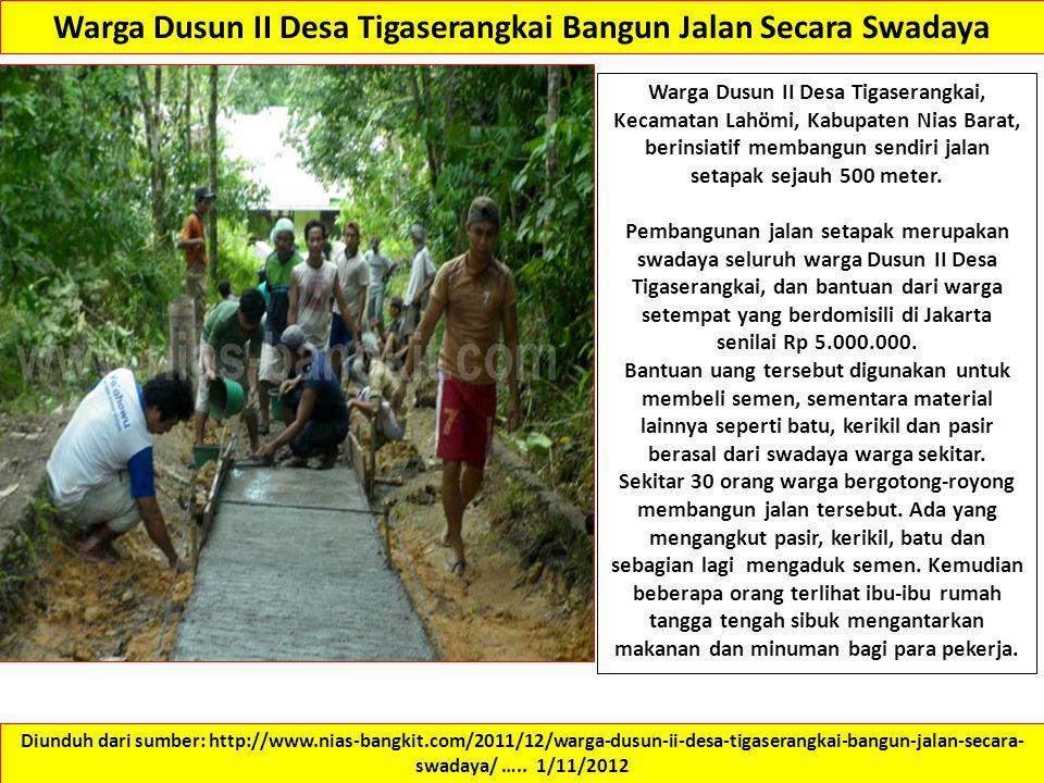 Warga Dusun II Desa Tigaserangkai Bangun Jalan Secara Swadaya Warga Dusun II Desa Tigaserangkai, Kecamatan Lahӧmi, Kabupaten Nias Barat, berinsiatif m