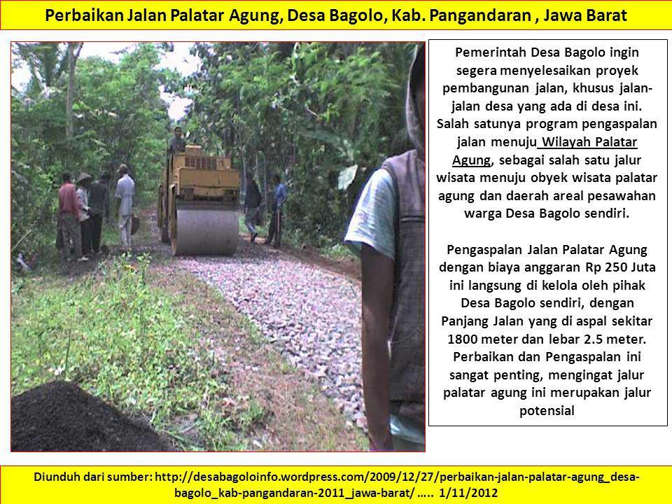 Perbaikan Jalan Palatar Agung, Desa Bagolo, Kab. Pangandaran, Jawa Barat Pemerintah Desa Bagolo ingin segera menyelesaikan proyek pembangunan jalan, k