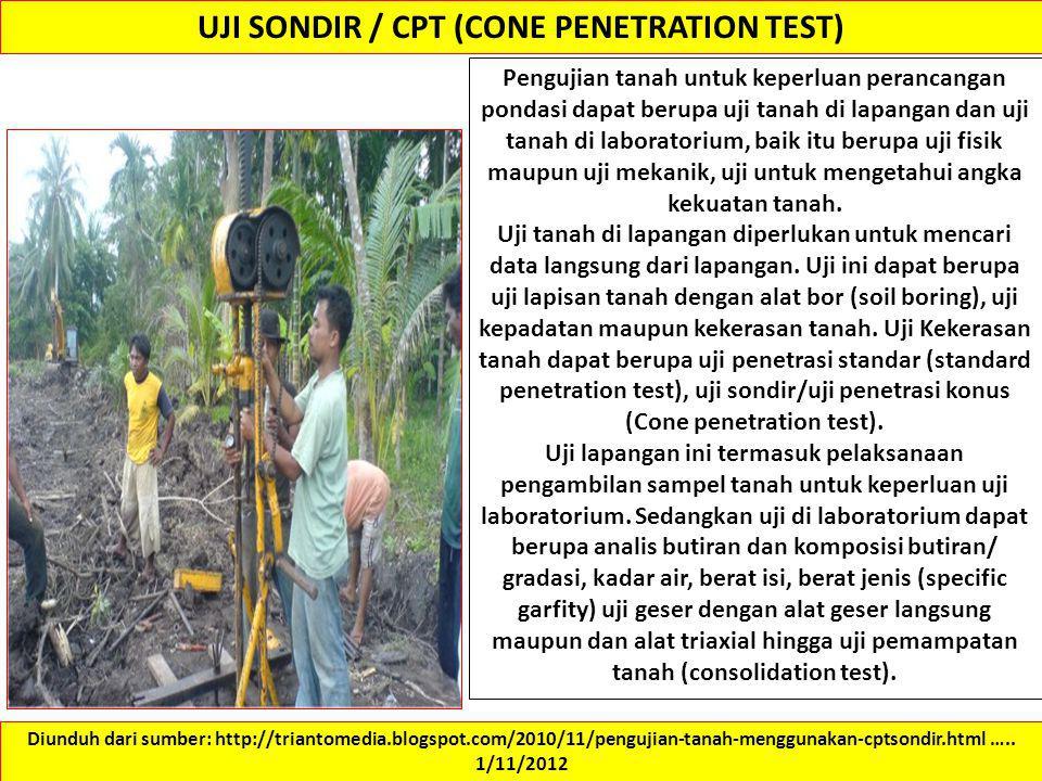 UJI SONDIR / CPT (CONE PENETRATION TEST) Pengujian tanah untuk keperluan perancangan pondasi dapat berupa uji tanah di lapangan dan uji tanah di labor