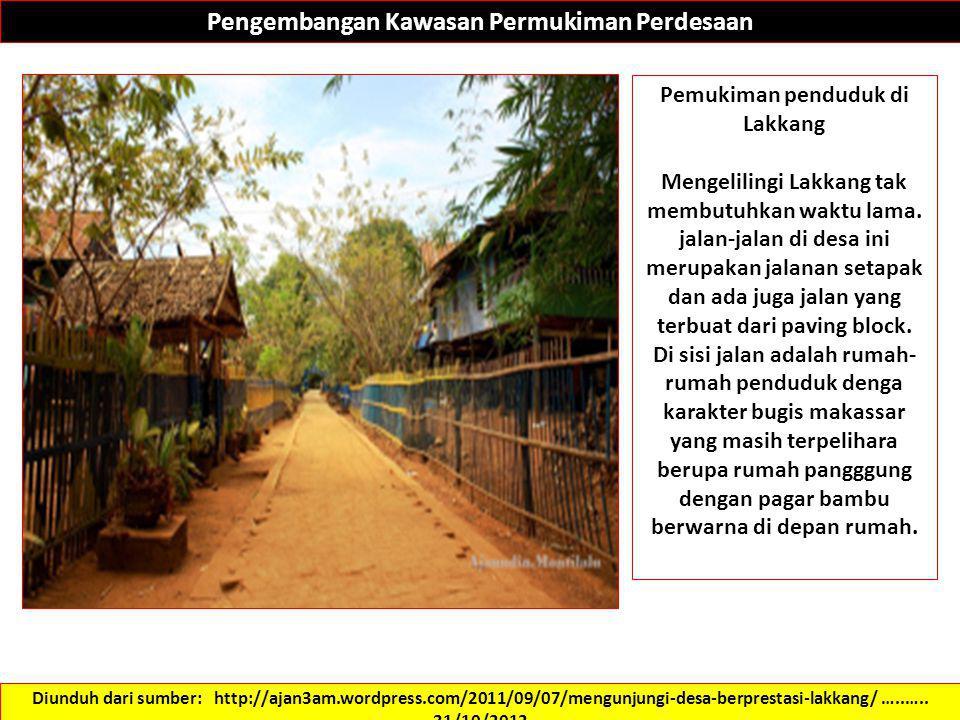 Pengembangan Kawasan Permukiman Perdesaan Pemukiman penduduk di Lakkang Mengelilingi Lakkang tak membutuhkan waktu lama. jalan-jalan di desa ini merup