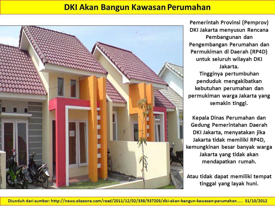 DKI Akan Bangun Kawasan Perumahan Diunduh dari sumber: http://news.okezone.com/read/2011/12/02/338/537203/dki-akan-bangun-kawasan-perumahan ….. 31/10/