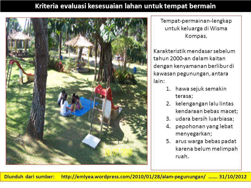 Kriteria evaluasi kesesuaian lahan untuk tempat bermain Diunduh dari sumber: http://emlyea.wordpress.com/2010/01/28/alam-pegunungan/ ……. 31/10/2012 Te