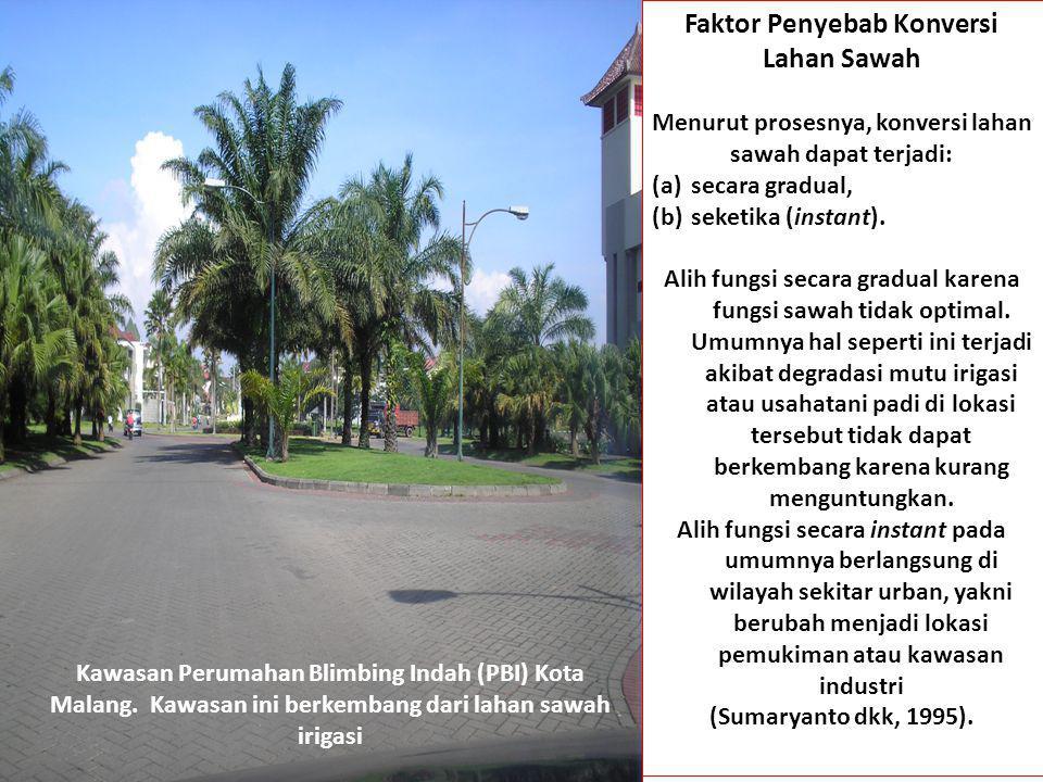 Kawasan Perumahan Blimbing Indah (PBI) Kota Malang. Kawasan ini berkembang dari lahan sawah irigasi Faktor Penyebab Konversi Lahan Sawah Menurut prose
